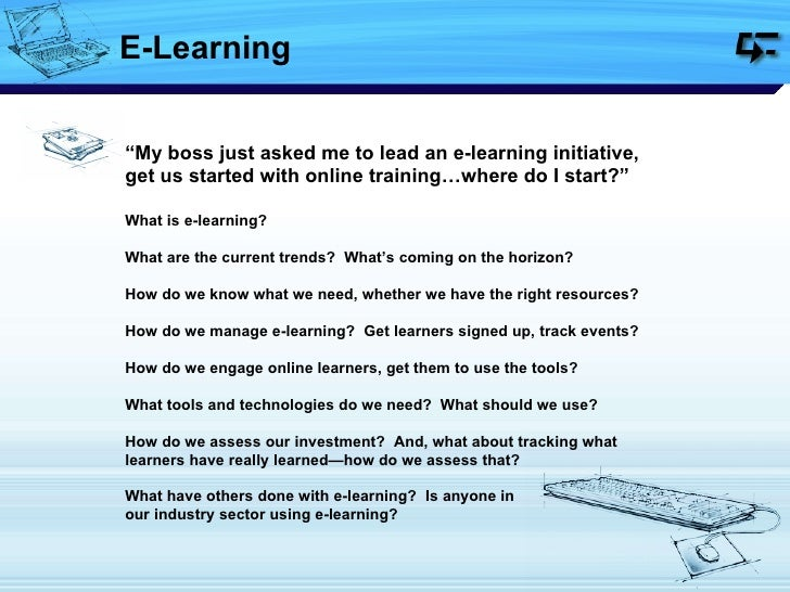 """E-Learning """" My boss just asked me to lead an e-learning initiative, get us started with online training…where do I start?..."""