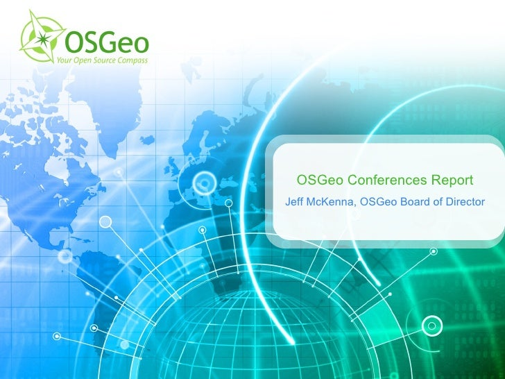 OSGeo Conferences Report Jeff McKenna, OSGeo Board of Director