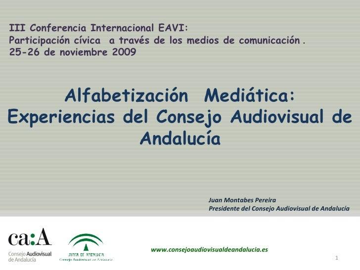 Alfabetización  Mediática: Experiencias del Consejo Audiovisual de Andalucía III Conferencia Internacional EAVI:  Particip...