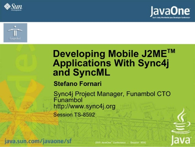 """Developing Mobile JZMET"""" Applications With Sync4j and SyncML  Stefano Fornari  Sync4j Project Manager,  Funambol CTO Funam..."""