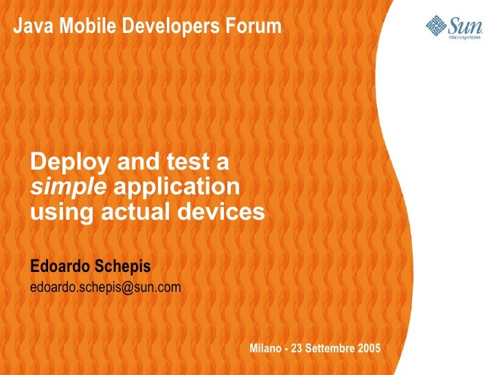 Java Mobile Developers Forum      Deploy and test a  simple application  using actual devices   Edoardo Schepis  edoardo.s...