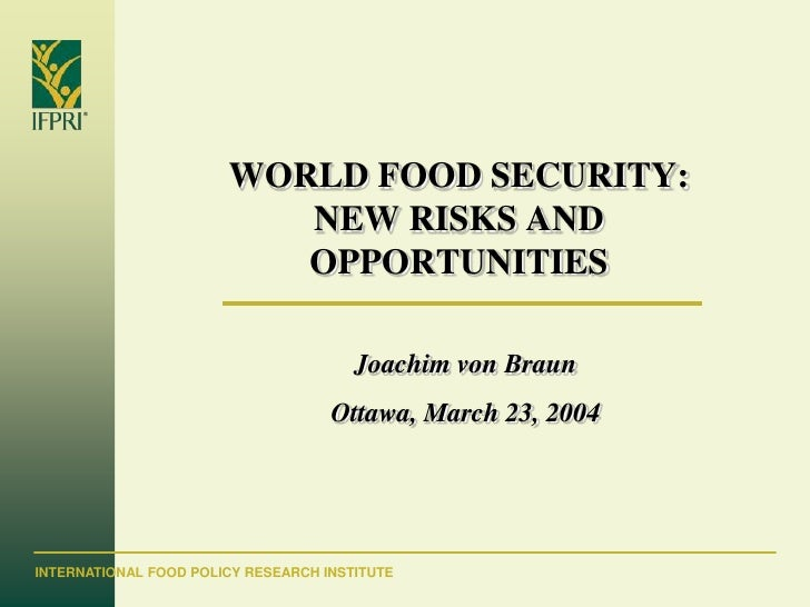 WORLD FOOD SECURITY:                           NEW RISKS AND                           OPPORTUNITIES                      ...