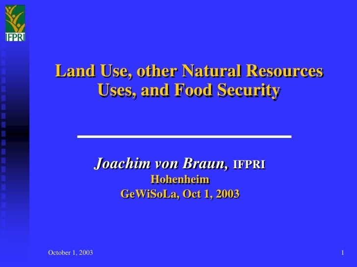 Land Use, other Natural Resources       Uses, and Food Security                      Joachim von Braun, IFPRI             ...