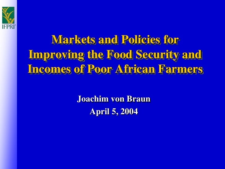 Markets and Policies for Improving the Food Security and Incomes of Poor African Farmers          Joachim von Braun       ...
