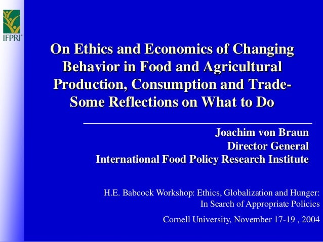 On Ethics and Economics of Changing Behavior in Food and Agricultural Production, Consumption and Trade- Some Reflections ...