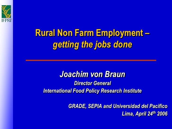 Rural Non Farm Employment –     getting the jobs done           Joachim von Braun                Director General  Interna...