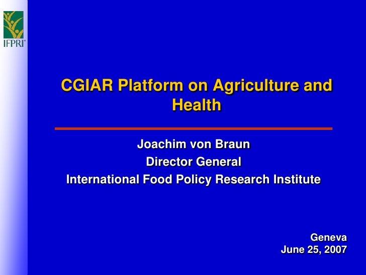 CGIAR Platform on Agriculture and              Health              Joachim von Braun               Director General Intern...