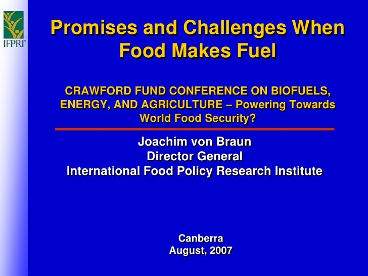 Promises and Challenges When       Food Makes Fuel  CRAWFORD FUND CONFERENCE ON BIOFUELS, ENERGY, AND AGRICULTURE – Poweri...