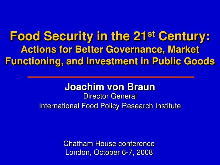 Food Security in the               21 st   Century:    Actions for Better Governance, Market Functioning, and Investment i...