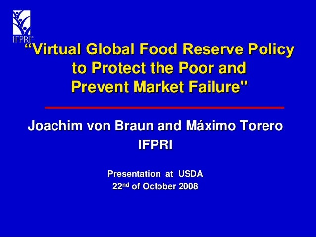 """""""Virtual Global Food Reserve Policy to Protect the Poor and Prevent Market Failure"""" Joachim von Braun and Máximo Torero IF..."""