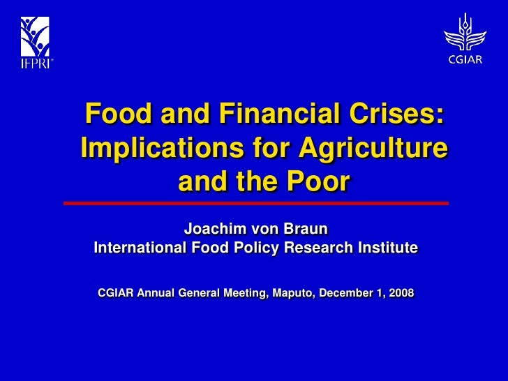 Food and Financial Crises: Implications for Agriculture        and the Poor              Joachim von Braun  International ...