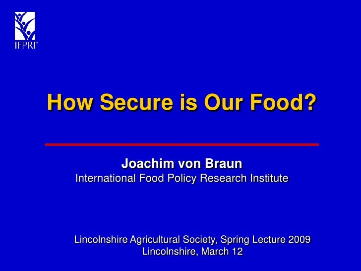 How Secure is Our Food?              Joachim von Braun   International Food Policy Research Institute       Lincolnshire A...