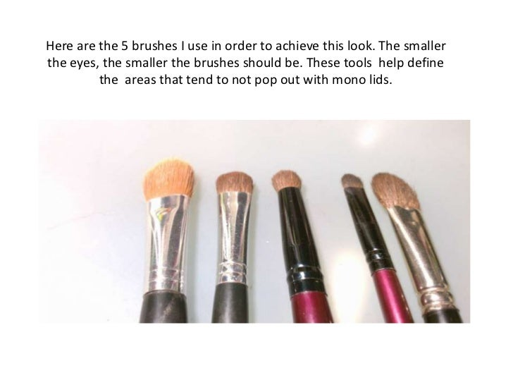 Here are the 5 brushes I use in order to achieve this look. The smaller the eyes, the smaller the brushes should be. These...