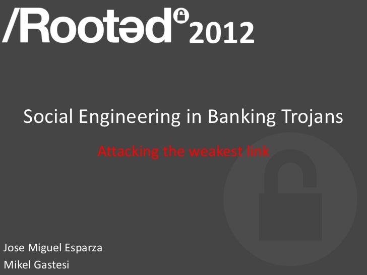 Social Engineering in Banking Trojans                  Attacking the weakest linkJose Miguel EsparzaMikel Gastesi