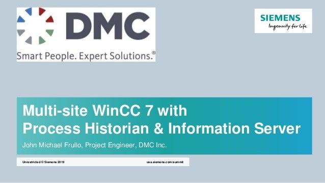 Multi-site WinCC 7 with Process Historian & Information Server John Michael Frullo, Project Engineer, DMC Inc. usa.siemens...