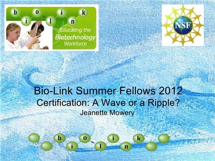 Bio-Link Summer Fellows 2012Certification: A Wave or a Ripple?          Jeanette Mowery