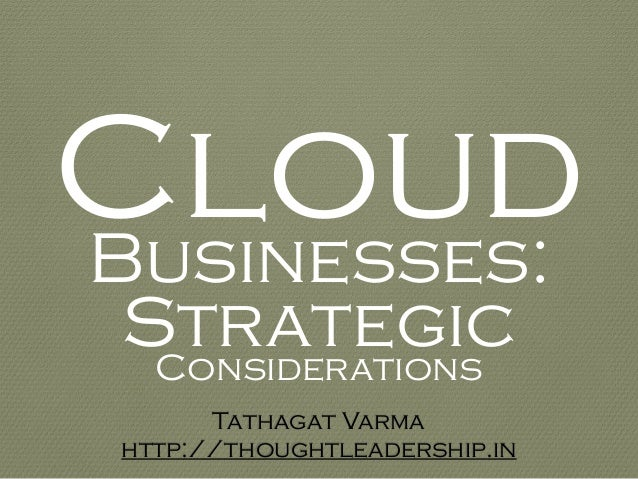 CloudBusinesses: StrategicConsiderations Tathagat Varma http://thoughtleadership.in