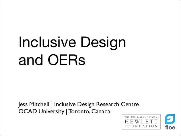 Inclusive Design and OERs Jess Mitchell | Inclusive Design Research Centre  OCAD University | Toronto, Canada