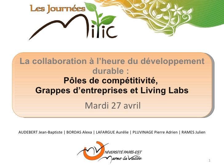 La collaboration à l'heure du développement durable :  Pôles de compétitivité,  Grappes d'entreprises et Living Labs Mardi...