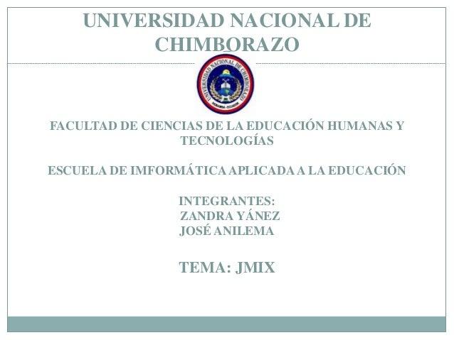 UNIVERSIDAD NACIONAL DE  CHIMBORAZO  FACULTAD DE CIENCIAS DE LA EDUCACIÓN HUMANAS Y  TECNOLOGÍAS  ESCUELA DE IMFORMÁTICA A...