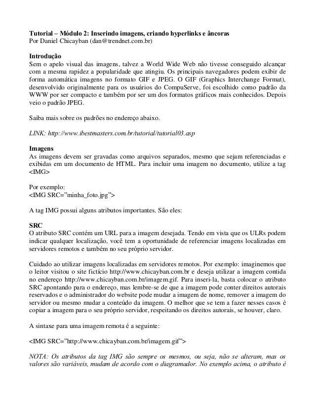 Tutorial – Módulo 2: Inserindo imagens, criando hyperlinks e âncoras  Por Daniel Chicayban (dan@trendnet.com.br)  Introduç...