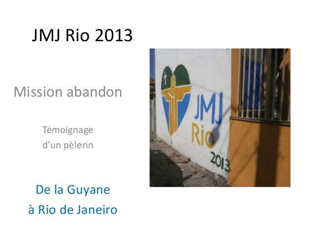 JMJ Rio 2013 Mission abandon Témoignage d'un pèlerin De la Guyane à Rio de Janeiro