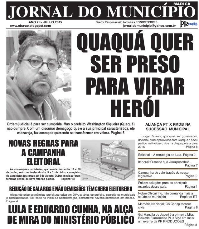 ANO XII - JULHO 2015 Diretor Responsável: Jornalista EDISON TORRES JORNAL DO MUNICÍPIO MARICÁ www.obarao.blogspot.com jorn...
