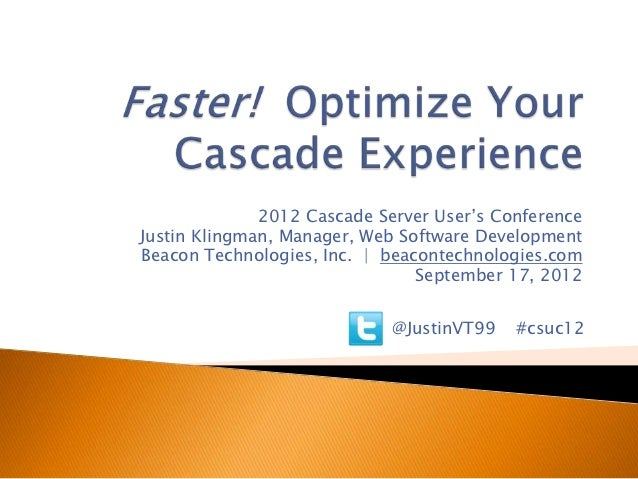 2012 Cascade Server User's ConferenceJustin Klingman, Manager, Web Software DevelopmentBeacon Technologies, Inc.   beacont...