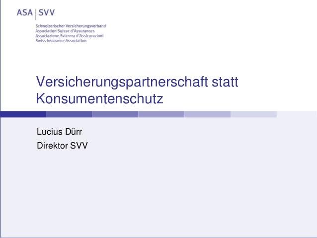 Versicherungspartnerschaft statt Konsumentenschutz Lucius Dürr Direktor SVV