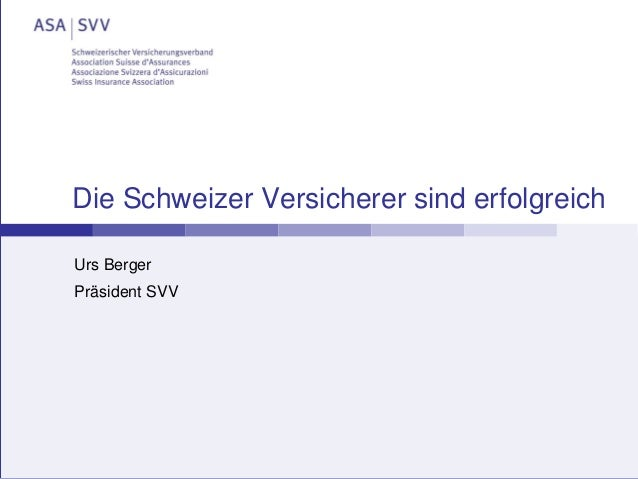 Die Schweizer Versicherer sind erfolgreich Urs Berger Präsident SVV