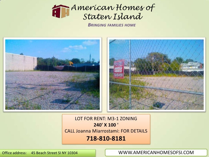 American Homes of Staten IslandBringing families home<br />LOT FOR RENT: M3-1 ZONING<br />240' X 100 '<br />CALL Joanna Mi...