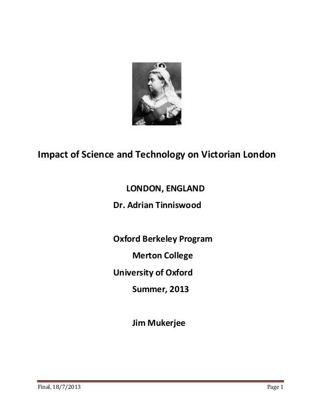Final, 18/7/2013 Page 1 Impact of Science and Technology on Victorian London LONDON, ENGLAND Dr. Adrian Tinniswood Oxford ...