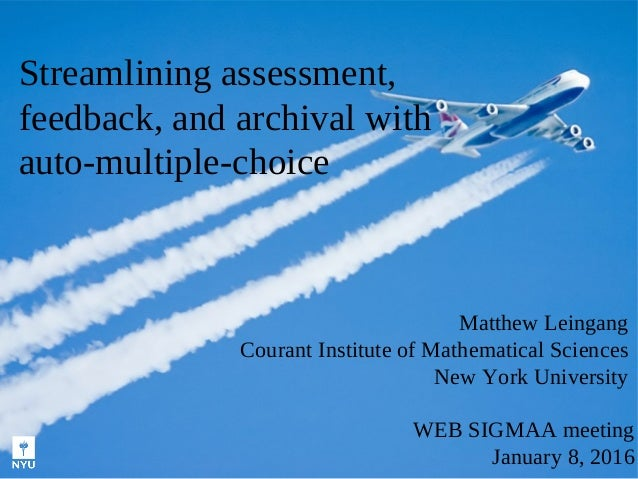 Streamlining assessment, feedback, and archival with auto-multiple-choice WEB SIGMAA meeting January 8, 2016 Matthew Leing...