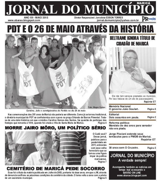 ANO XII - MAIO 2015 Diretor Responsável: Jornalista EDISON TORRES JORNAL DO MUNICÍPIO MARICÁ www.obarao.blogspot.com jorna...