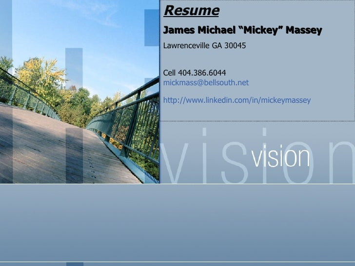 "Resume James Michael ""Mickey"" Massey Lawrenceville GA 30045 Cell 404.386.6044  [email_address] http://www.linkedin.com/in/..."