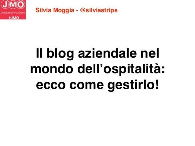 Il blog aziendale nel mondo dell'ospitalità: ecco come gestirlo! Silvia Moggia - @silviastrips