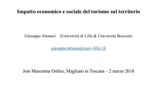 Impatto economico e sociale del turismo sul territorio Giuseppe Attanasi (Università di Lille & Università Bocconi) giusep...