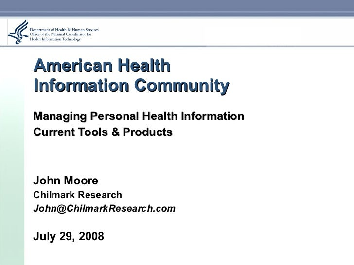 American Health  Information Community Managing Personal Health Information Current Tools & Products John Moore Chilmark R...
