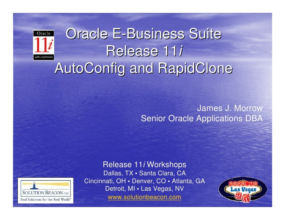 Oracle E-Business Suite        Release 11i AutoConfig and RapidClone                                       James J. Morrow...