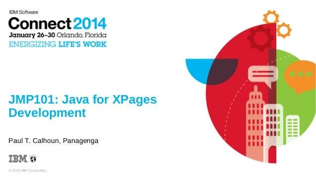 JMP101: Java for XPages Development Paul T. Calhoun, Panagenga  © 2014 IBM Corporation