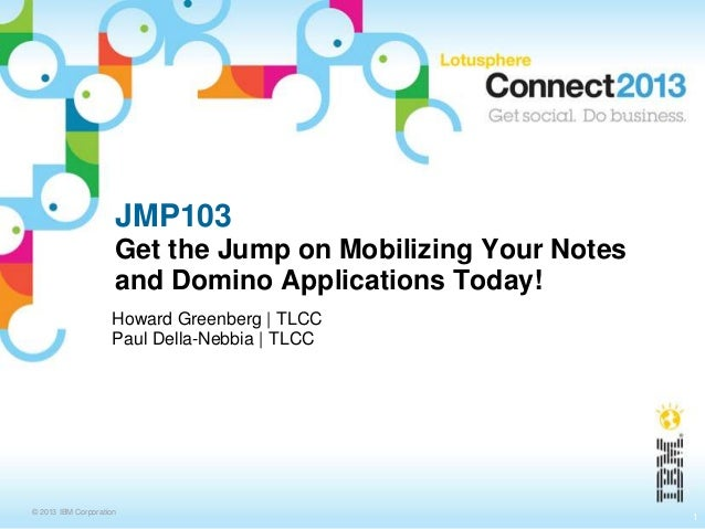 JMP103                     Get the Jump on Mobilizing Your Notes                     and Domino Applications Today!       ...