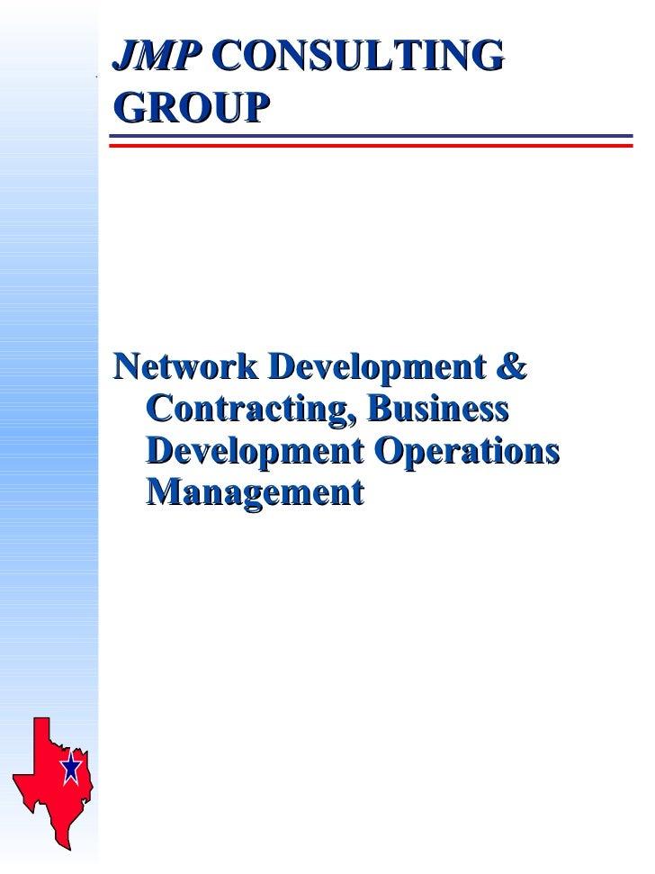 JMP  CONSULTING GROUP <ul><li>Network Development & Contracting, Business Development Operations Management </li></ul>