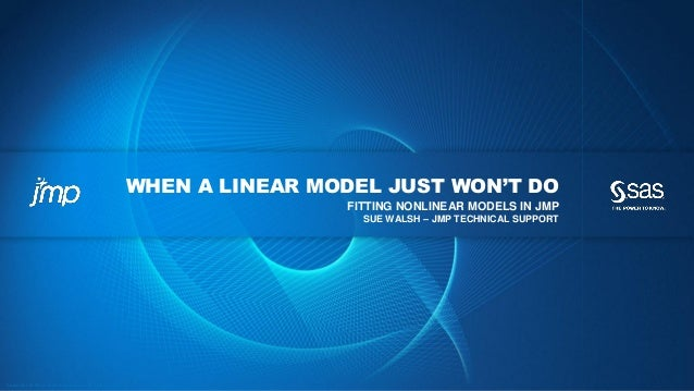 Copyr ight © 2012, SAS Institute Inc. All rights reser ved. WHEN A LINEAR MODEL JUST WON'T DO FITTING NONLINEAR MODELS IN ...