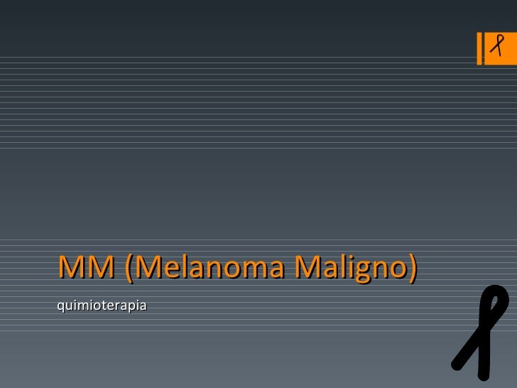 MM (Melanoma Maligno) quimioterapia