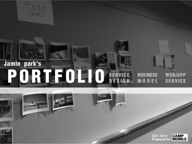 Jamin park's  PORTFOLIO  SERVICE DESIGN  BUSINESS MODEL  WEB/APP SERVICE  OCT. 2013 Prepared for