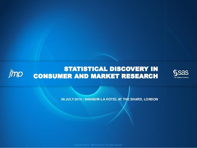 Copyright © 2013, SAS Institute Inc. All rights reserved. STATISTICAL DISCOVERY IN CONSUMER AND MARKET RESEARCH 08 JULY 20...