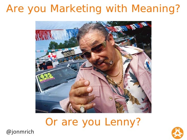 Are you Marketing with Meaning?<br />Or are you Lenny?<br />@jonmrich<br />