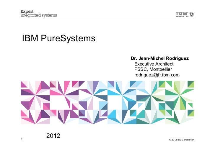 IBM PureSystems                  Dr. Jean-Michel Rodriguez                   Executive Architect                   PSSC, M...
