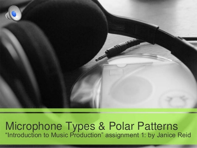 """Microphone Types & Polar Patterns """"Introduction to Music Production"""" assignment 1: by Janice Reid"""