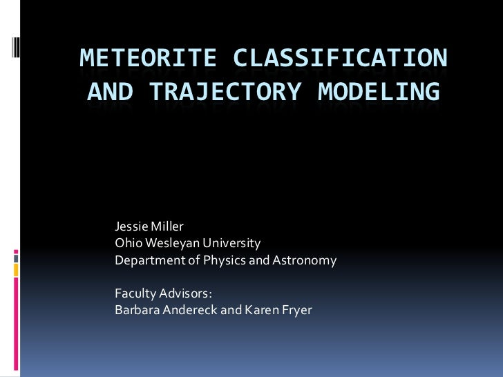 Meteorite Classification and trajectory modeling<br />Jessie Miller<br />Ohio Wesleyan University<br />Department of Physi...